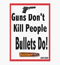 guns don't kill people. bullets do Photographic Print