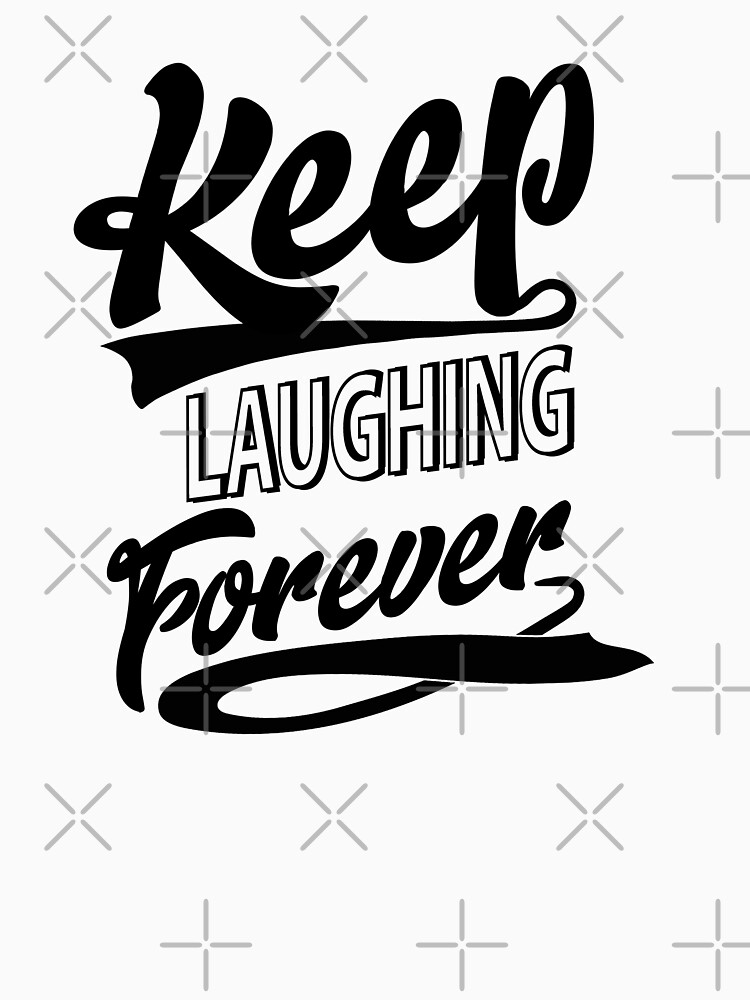 Keep Laughing Forever by warrant311