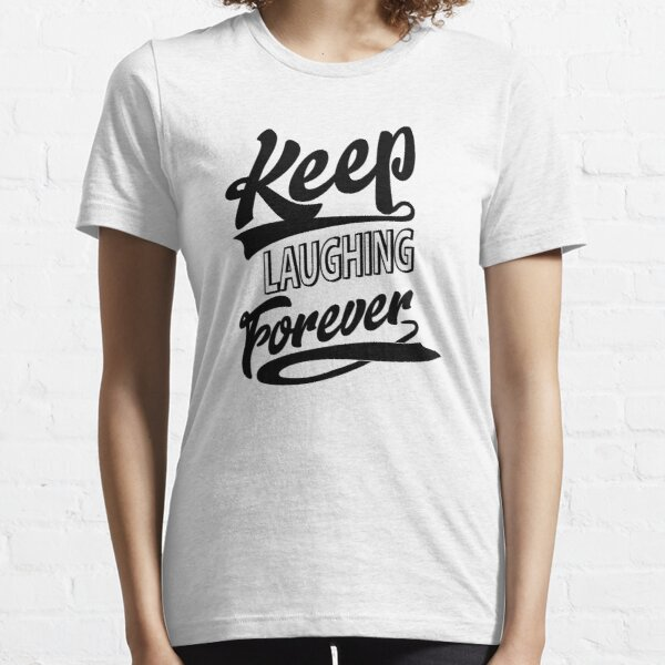 Keep Laughing Forever Essential T-Shirt