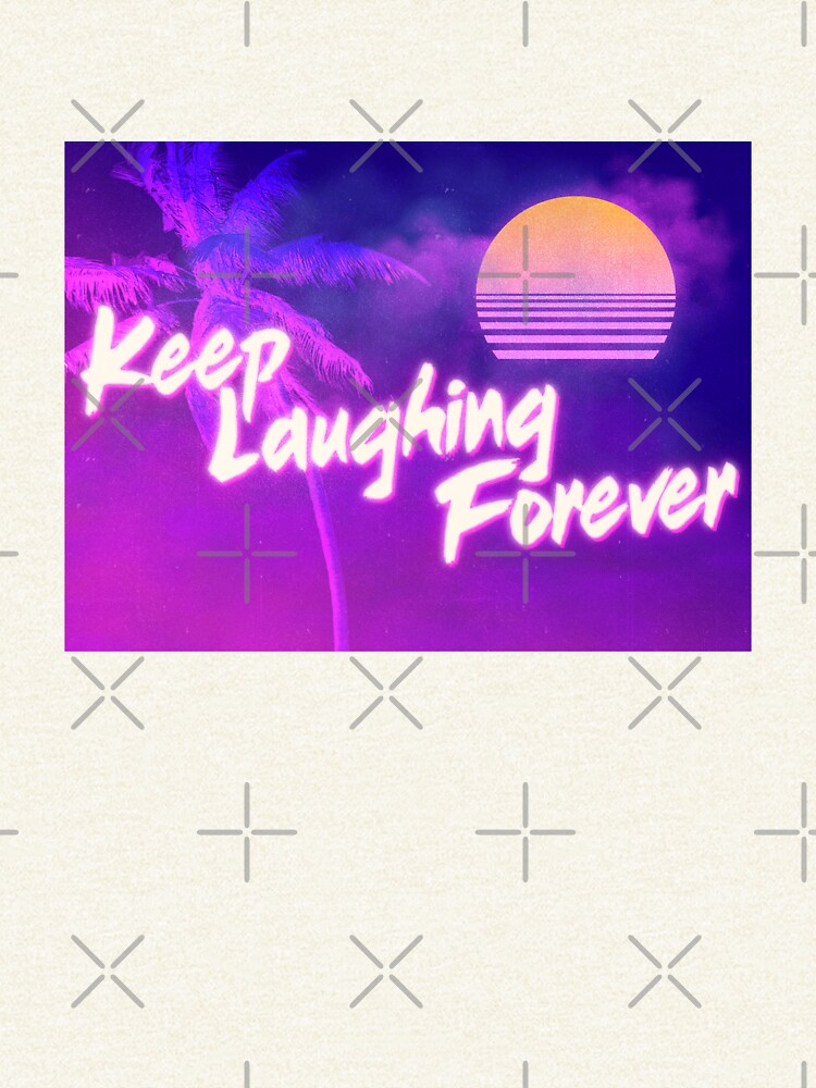 Keep Laughing Forever 80's Style by warrant311
