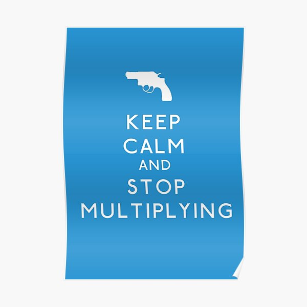 Keep Calm and Stop Multiplying Poster
