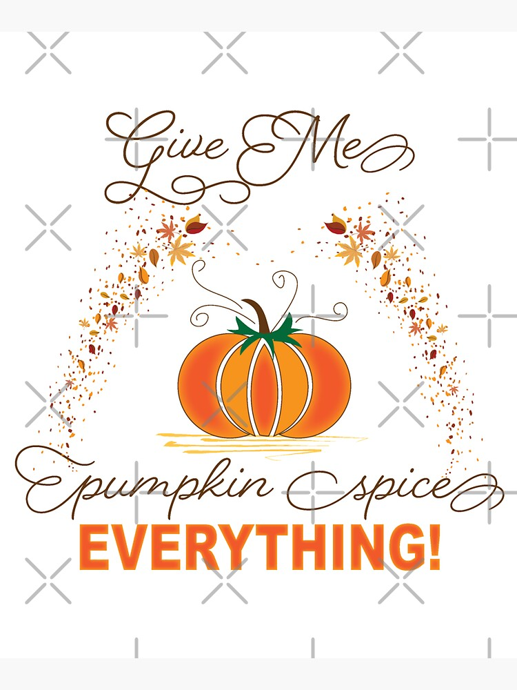 Give Me Pumpkin Spice Everything! by CreativeContour