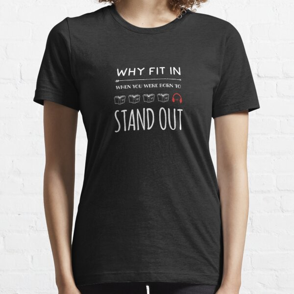 Why fit in when you were born to stand out! Read with your ears. Essential T-Shirt
