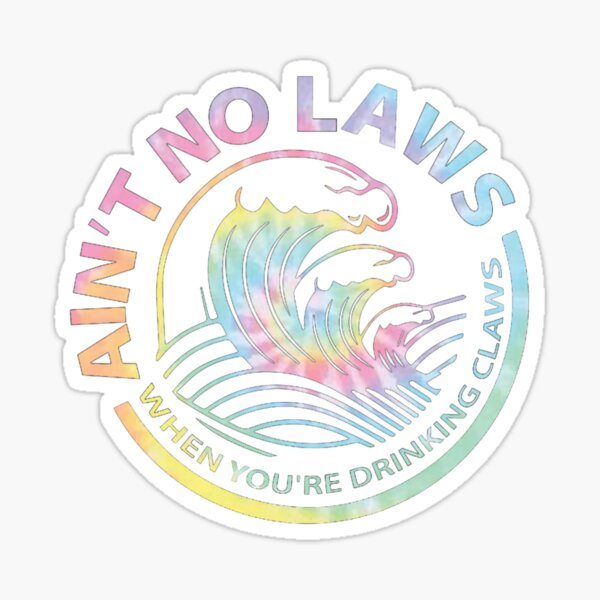 no laws when you're drinking claws Sticker