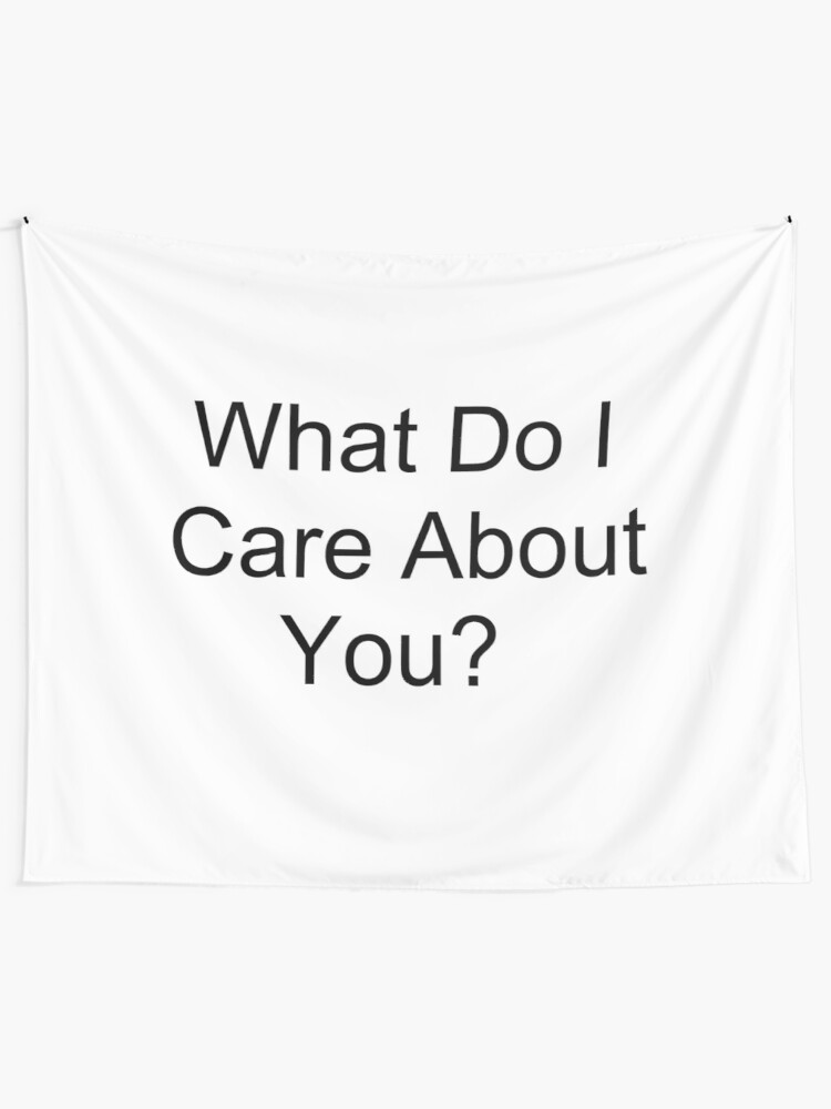 Alternate view of What Do I Care About You? Tapestry