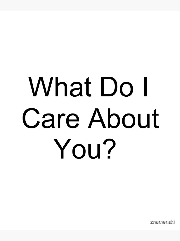 What Do I Care About You? by znamenski