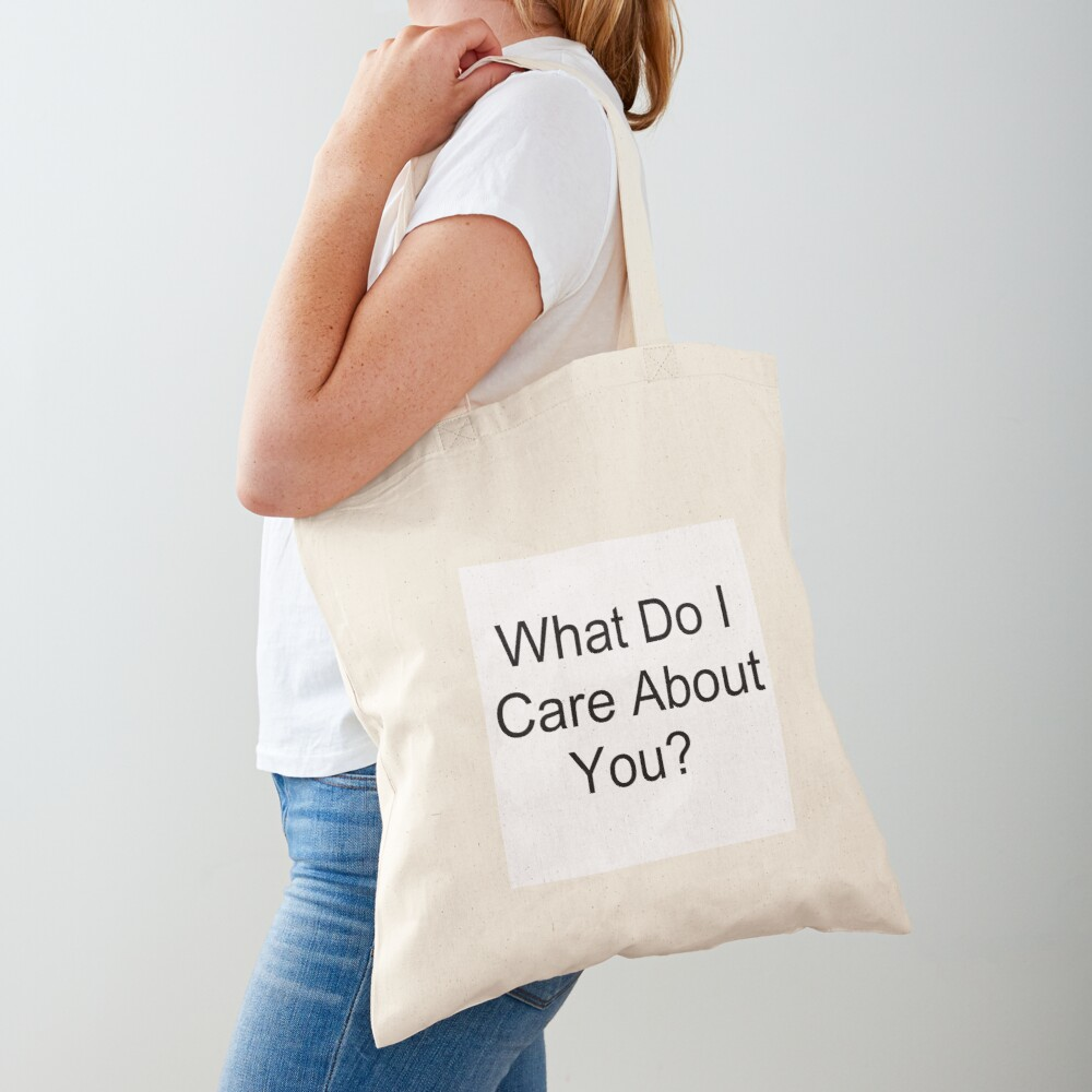 What Do I Care About You? Tote Bag