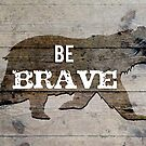 Be Brave (Bear) by Tia Allor-Bailey