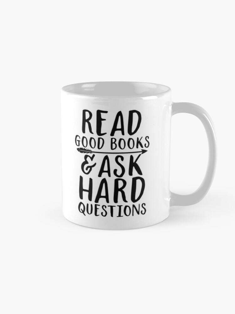 Alternate view of Read good books and ask hard questions Mug