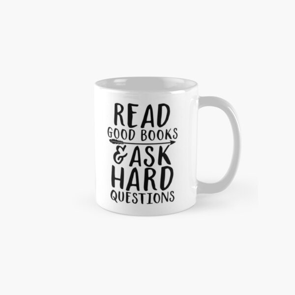 Read good books and ask hard questions Classic Mug