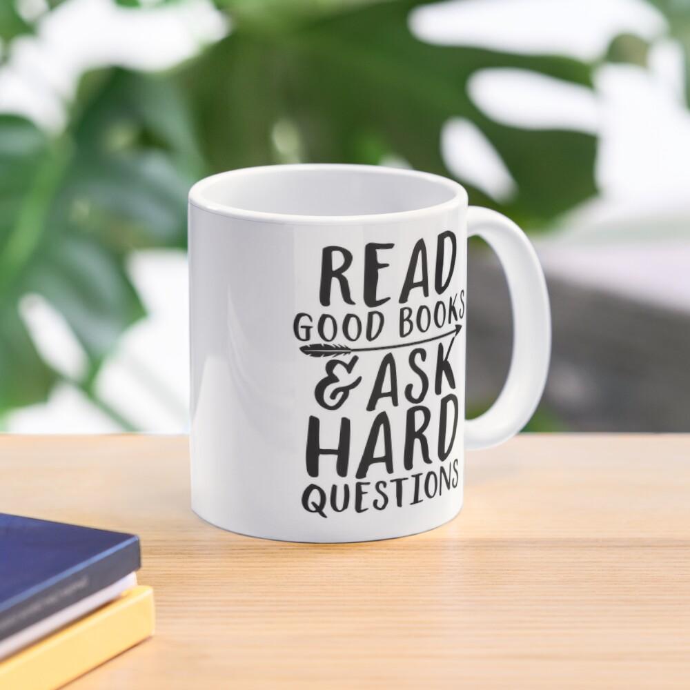 Read good books and ask hard questions Mug