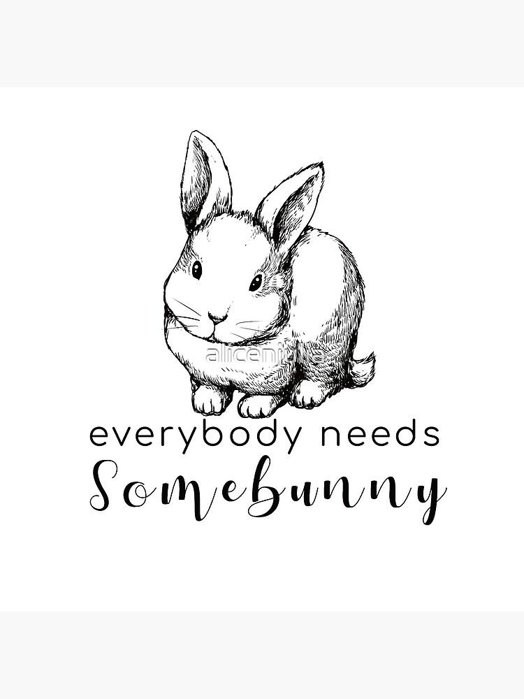 Everybody Needs Somebunny Bunny/Rabbit  by alicenjulia