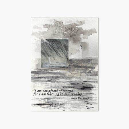 'I am not afraid of storms for I am learning how to sail my ship.' Louisa May Alcott Art Board Print