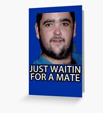 Just Waitin for a Mate Greeting Card