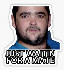 Just Waitin for a Mate Sticker