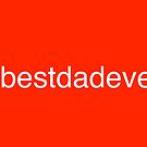 Hashtag Best Dad Ever by Adam Regester