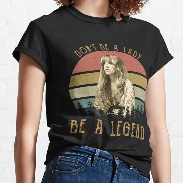 Don't Be A Lady Vintage Stevie Nicks T-Shirts For Men Women Girls Tee Rock Nicks T-Shirt Classic T-Shirt