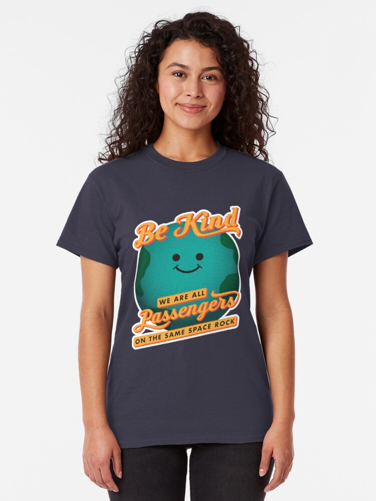 Alternate view of Be Kind - We Are All Passengers on the Same Space Rock Classic T-Shirt