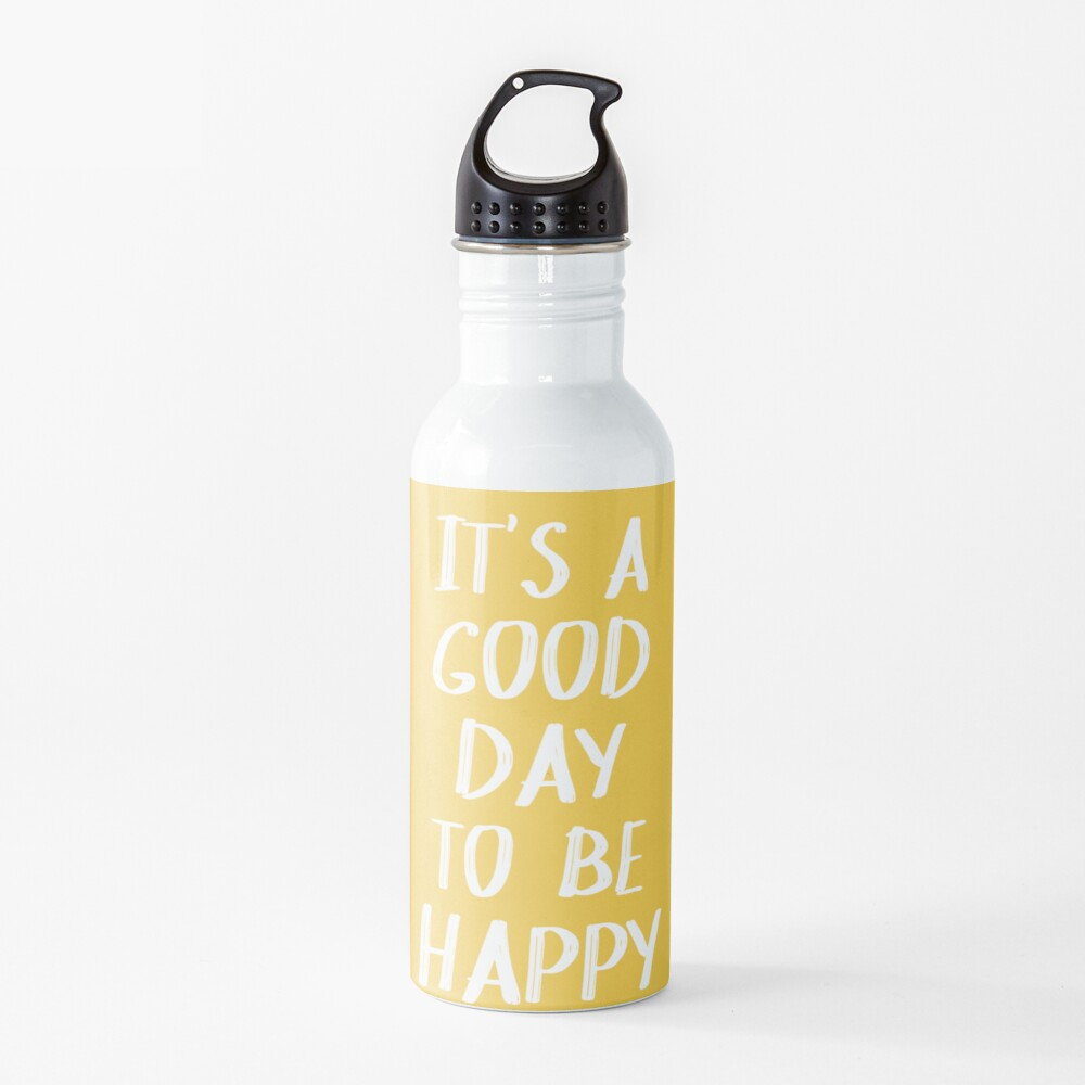 It's a Good Day to Be Happy in Yellow Water Bottle