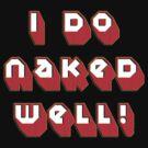i do naked well! by vampvamp