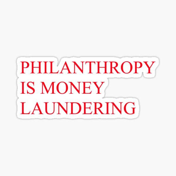 PHILANTHROPY IS MONEY LAUNDERING Sticker