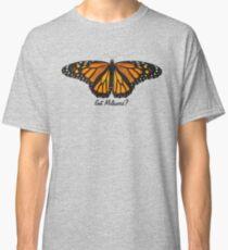 Monarch Butterfly - Got Milkweed? Classic T-Shirt