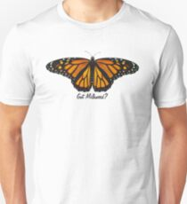 Monarch Butterfly - Got Milkweed? Unisex T-Shirt