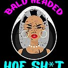 Bald Headed Hoe Shit Funny Hair von mjacobp