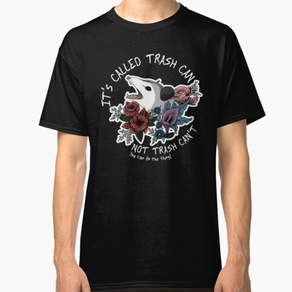 Possum with flowers - It's called trash can not trash can't  Classic T-Shirt