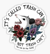 Possum with flowers - It's called trash can not trash can't  Sticker