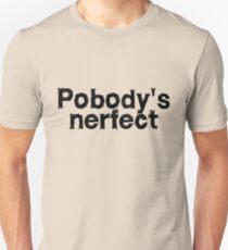 Pobody's nerfect Unisex T-Shirt