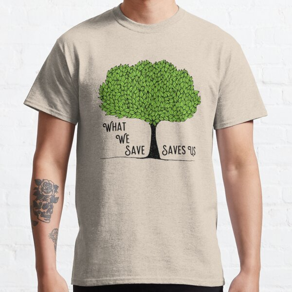 What We Save Saves Us Classic T-Shirt