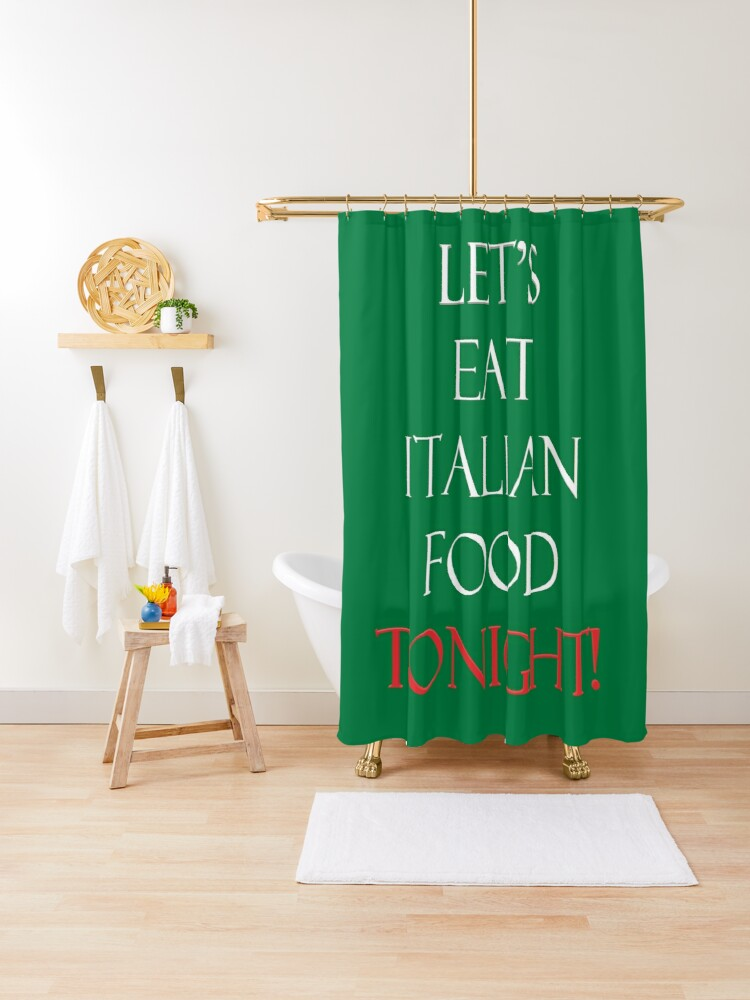 Let S Go Eat Italian Food Tonight Shower Curtain By Yayor Redbubble
