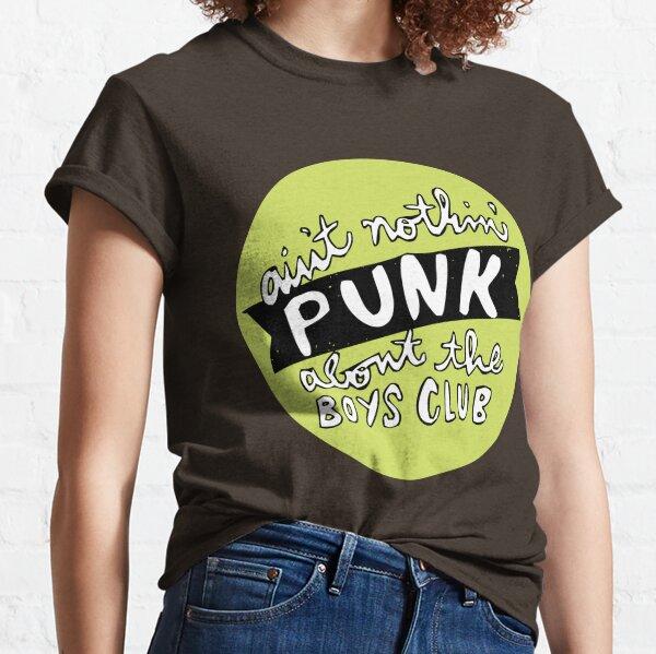ain't nothin' punk about the boys club | diy music Classic T-Shirt