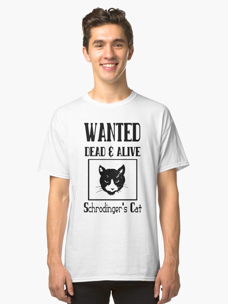 Wanted schrodingers cat geek funny nerd Classic T-Shirt Front