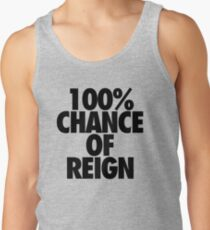 100% CHANCE OF REIGN Tank Top