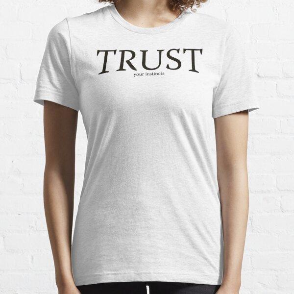 Trust your instincts Essential T-Shirt