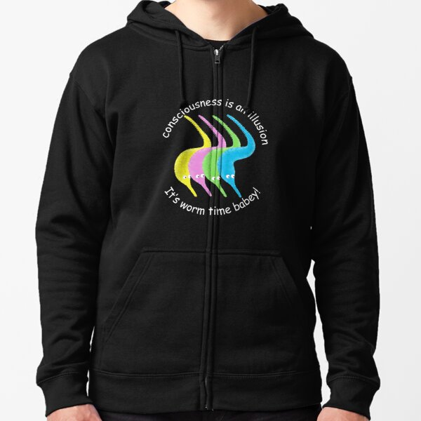 Consciousness is an Illusion It's Worm Time Babey! Zipped Hoodie