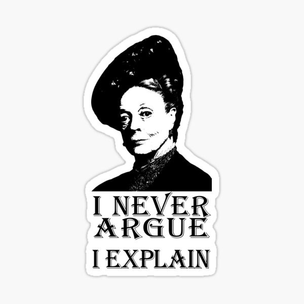 I Never Argue - I Explain Sticker