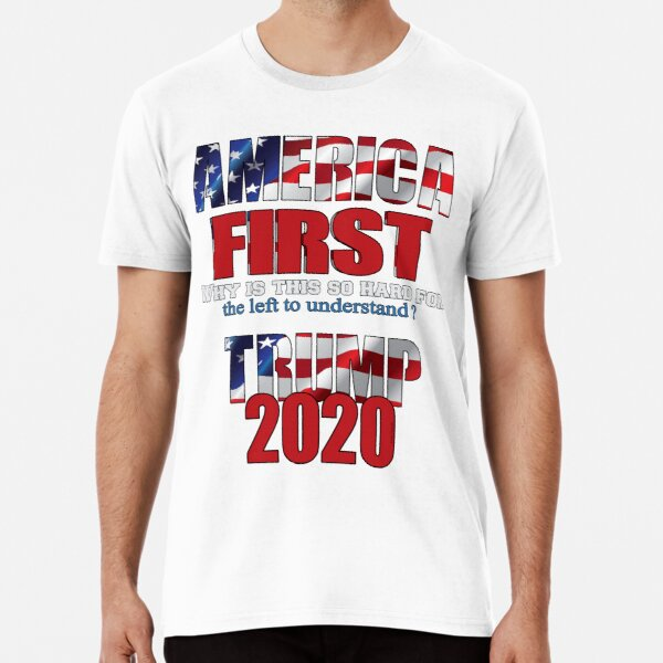 AMERICA FIRST Trump 2020 Premium T-Shirt