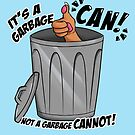 It's a garbage CAN not a garbage cannot! by Christina Cavadias