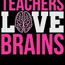 Teachers Love Brains Funny Zombie von mjacobp