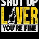 Shut Up Liver Alcohol Whiskey von mjacobp