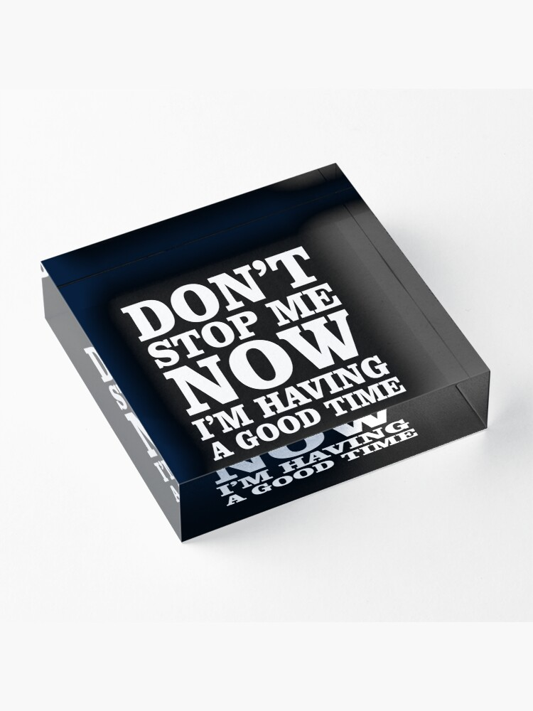 Alternate view of Don't Stop now Acrylic Block