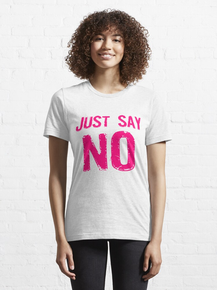 Alternate view of Just Say NO Essential T-Shirt