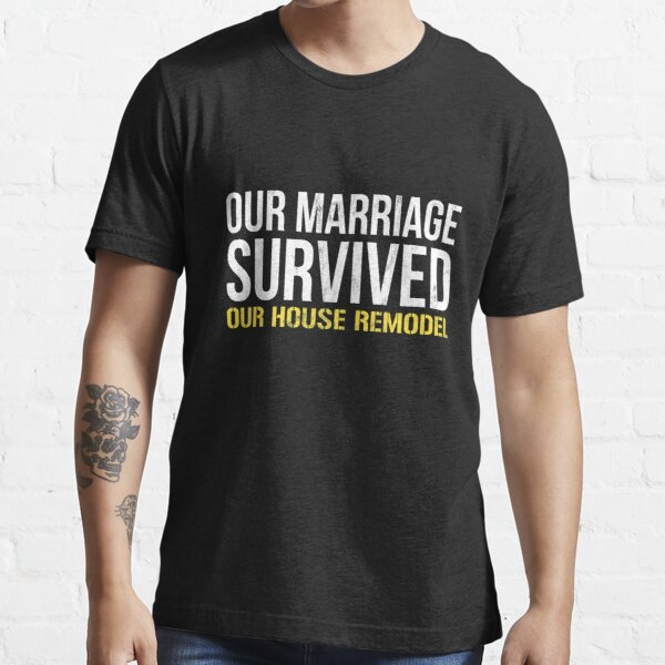 Womens Home Renovation Marriage Survived Funny  Essential T-Shirt