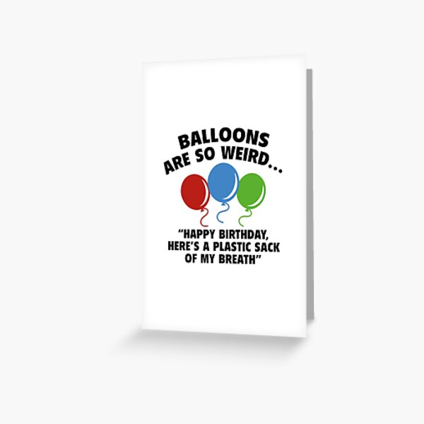 Balloons Are So Weird Greeting Card
