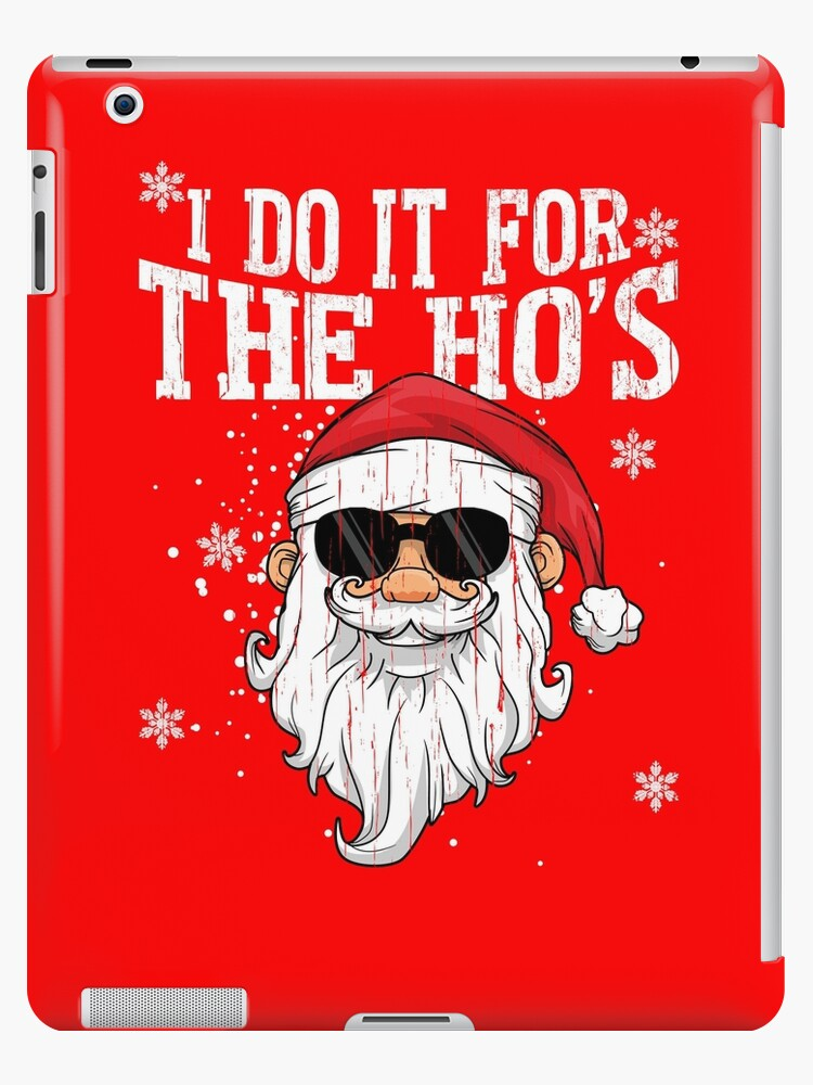 I Do It For The Hos Funny Christmas Santa Claus Ipad Case Skin By Teeshirtrepub Redbubble