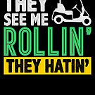 They See Me Rollin They Hatin Funny Golfer von mjacobp