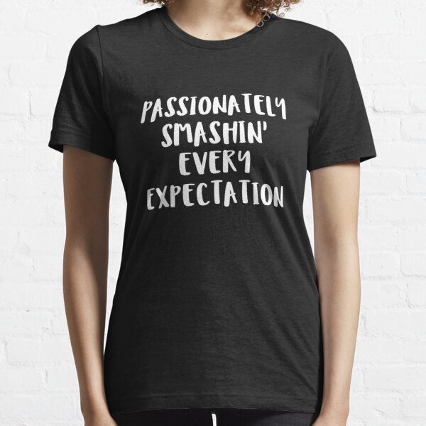 Passionately Smashin Every Expectation Essential T-Shirt
